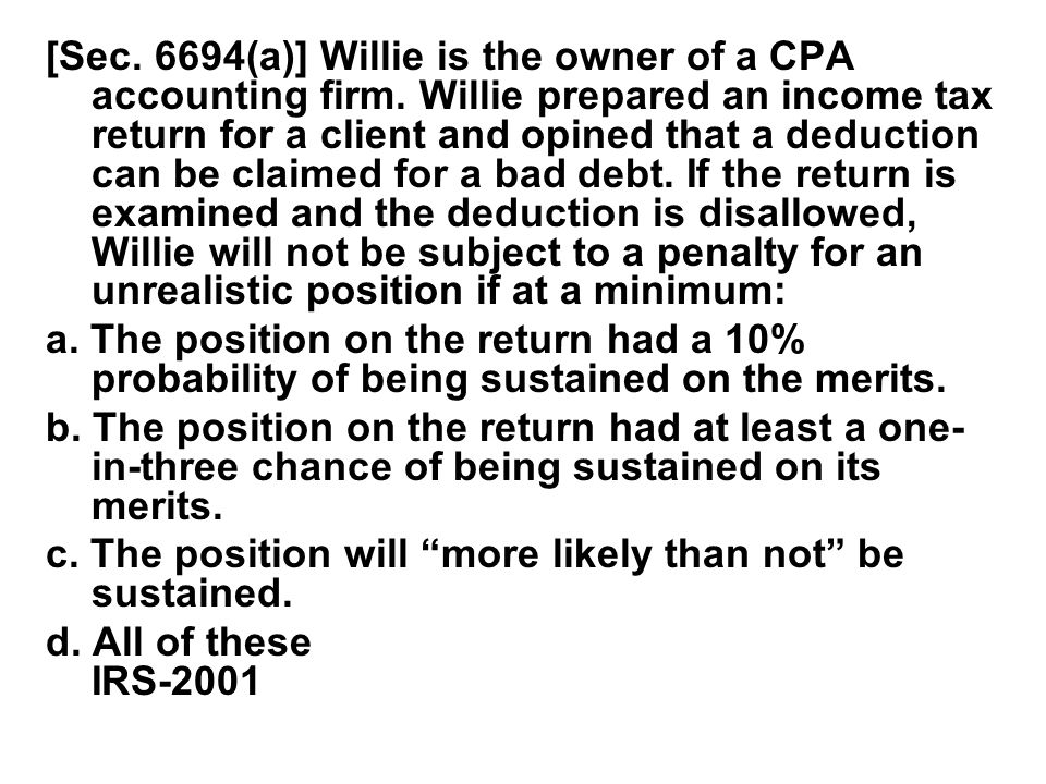 [Sec. 6694(a)] Willie is the owner of a CPA accounting firm